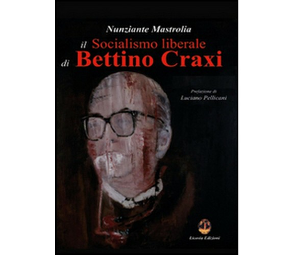€ 36,00    Il socialismo liberale di Bettino Craxi  - Nunziante Mastrolia