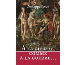 À la guerre, comme à la guerre. Ediz. italiana - Giuseppe Pesce,  2019 - P
