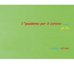 1° quaderno per il corsivo minuscolo di Pa, Elena Iiritano,  2020,  Youcanprint