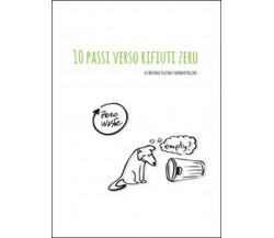10 passi verso rifiuti zero,  di Barbara Pollini, Antonia Teatino,  2015