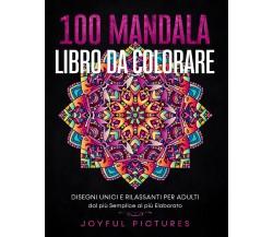 100 Mandala - Libro da Colorare: Disegni Unici e Rilassanti per Adulti dal più S