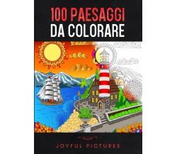100 Paesaggi da Colorare di Joyful Pictures,  2021,  Youcanprint