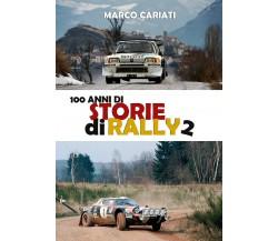 100 anni di storie di rally 2 di Marco Cariati, 2020, Youcanprint