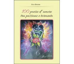100 poesie d'amore tra passione e tormento di Ugo Zinzeri,  2015,  Youcanprint