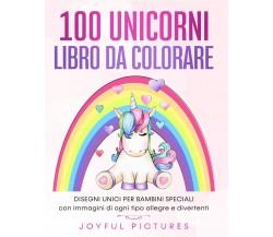 100 unicorni. Libro da colorare. Disegni unici per bambini speciali con immagini