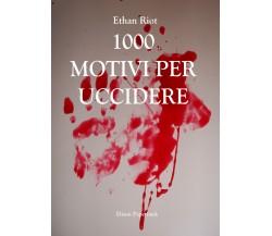 1000 motivi per uccidere di Ethan Riot,  2021,  Youcanprint