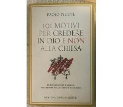 101 motivi per credere in Dio e non alla Chiesa di Paolo Pedote,  2010,  Newton