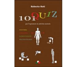 101 quiz per l'operatore in attività motorie, Roberto Roti,  2016,  Youcanprint