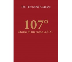 107° - Storia di un corso A.U.C. di Antonino Gagliano,  2019,  Youcanprint