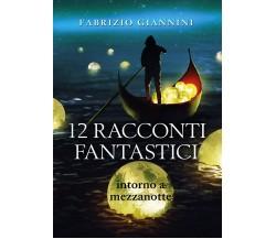12 Racconti Fantastici intorno a mezzanotte di Fabrizio Giannini,  2019