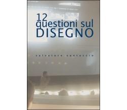 12 questioni sul disegno. Conferenze e lezioni, di Salvatore Santuccio,  201- ER
