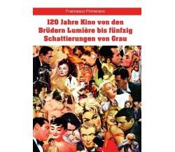 120 Jahre Kino von den Brüdern Lumière bis fünfzig Schattierungen von Grau - ER