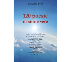 120 poesie di storie vere di Salvatore Dugo,  2020,  Youcanprint