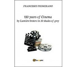 120 years of cinema by Lumière brothers in 50 shades of grey - ER