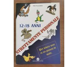 12:18 anni. Strettamente personale - P. Pellegrino - Astegiano editore-2001-AR