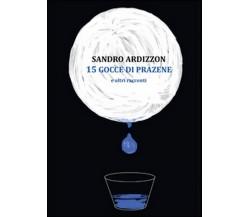15 gocce di Prazene e altri racconti di Sandro Ardizzon,  2014,  Youcanprint