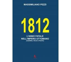 1812 L'anno fatale nell'Impero Ottomano (guerra, pace e peste) (Pezzi, 2016)