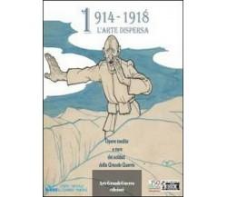 1914-1918 l'arte dispers, Dario Malini, Carol Morganti,  2011  - ER