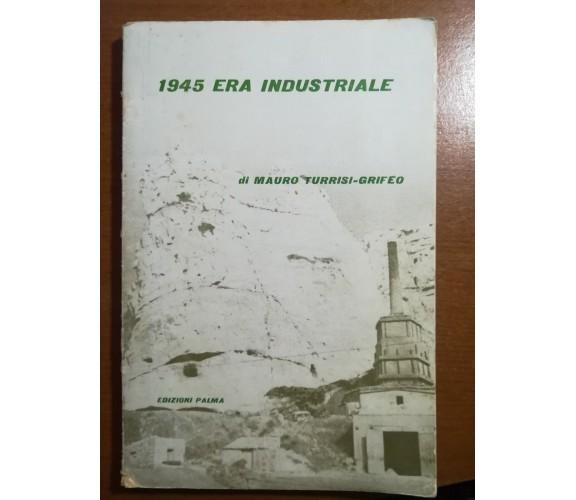 1945 Era industriale - Mauro Turrisi-Grifeo -Palma - 1965 - M