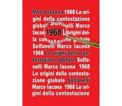 1968 Le origini della contestazione globale di Marco Iacona,  Solfanelli Edizio