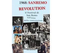 1968: Sanremo revolution. Il Festival di San Remo nell'anno della contestazione