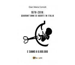 1978-2018: quarant'anni di aborti in Italia. E siamo a 6.000.000, Youcanprint