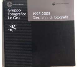 1995-2005: dieci anni di fotografia di Gruppo Fotografico Le Gru, 2005, Fiaf