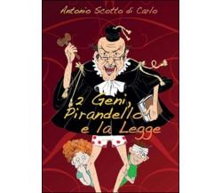 2 geni, Pirandello e la legge di Antonio Scotto Di Carlo,  2015,  Youcanprint