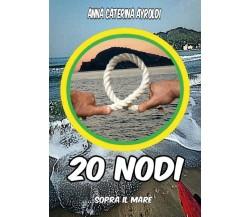 20 nodi sopra il mare di Anna Caterina Ayroldi,  2020,  Youcanprint