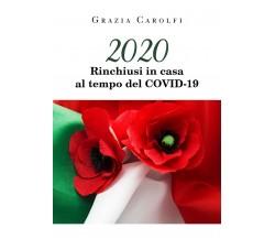 2020 Rinchiusi in casa al tempo del Coid-19, Grazia Carolfi,  2020,  Youcanprin