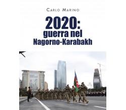 2020: guerra nel Nagorno-Karabakh di Carlo Marino, 2021, Youcanprint