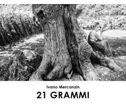 21 Grammi di Ivano Mercanzin,  2017,  Youcanprint