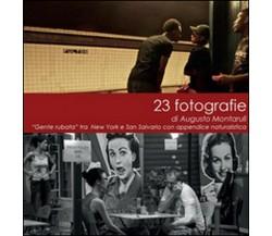 23 fotografie,  di Augusto Montaruli,  2014,  Youcanprint - ER