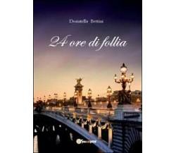 24 ore di follia di Donatella Bettini,  2012,  Youcanprint