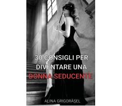 30 consigli per diventare una donna seducente - Alina Grigorasel,  2018,  Youcan