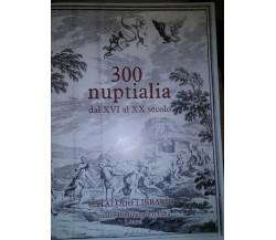 300 nuptialia dal XVI al XX secolo-Catalogo librario-Studio bibliografico Pera-S