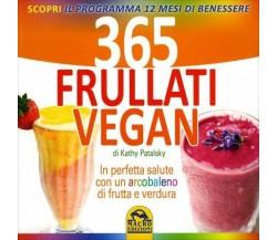 365 frullati vegan. In perfetta salute con un arcobaleno di frutta e verdura di