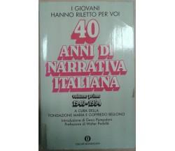 40 ANNI DI NARRATIVA ITALIANA - FONDAZIONE MARIA/BELLONCI - MONDADORI -1991 -M