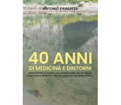 40 anni di Medicina e Dintorni  di Antonio Panarese,  2019,  Youcanprint  - ER
