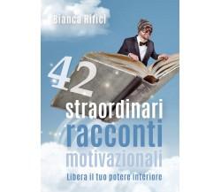 42 straordinari racconti motivazionali, Bianca Rifici,  2018,  Youcanprint - ER