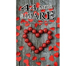 44 modi di amare. Come uscire dai conflitti affettivi di Gabriela De Portillo,