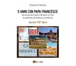 5 anni con Papa Francesco. Dal suo giro del mondo in 80 giorni ai 5 anni di...