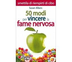 50 modi per vincere la fame nervosa di Susan Albers,  2015,  Macro Edizioni