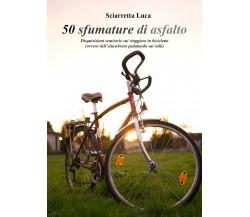 50 sfumature di asfalto di Luca Sciarretta,  2020,  Youcanprint