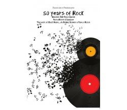 50 years of rock. Beatles, Pink Floyd, Queen, Vasco Rossi & Ligabue di Francesco