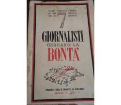 7 Giornalisti cercano la bontà -  E.ferrieri -  Milano ,1941 - C
