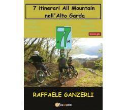 7 Itinerari All Mountain nell' Alto Garda - Raffaele Ganzerli,  2017,  Youcanpri