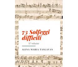 73 Solfeggi difficili. II° volume di Alina Maria Taslavan,  2021,  Youcanprint
