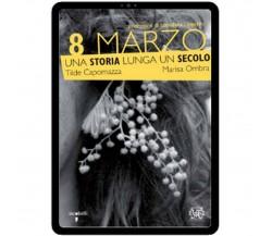 8 Marzo. Una storia lunga un secolo, Imarisa Ombra, Tilde Capomazza,  2009