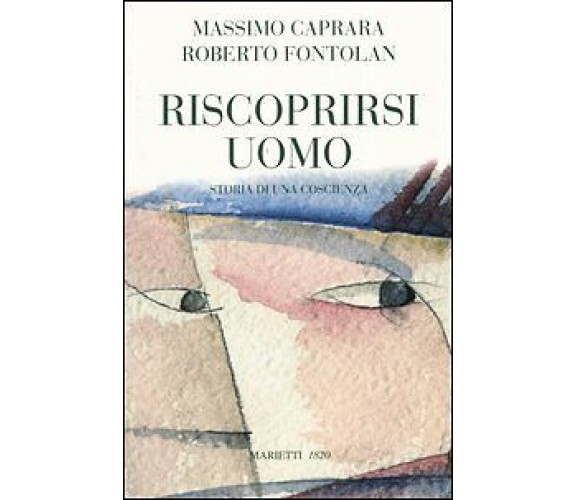 8821163903 / RISCOPRIRSI UOMO. STORIA DI UNA COSCIENZA / MASSIMO CAPRARA,ROBERTO